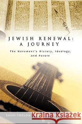 Jewish Renewal: A Journey: The Movement's History, Ideology, and Future Rabbi Sholom Groesberg 9780595411818