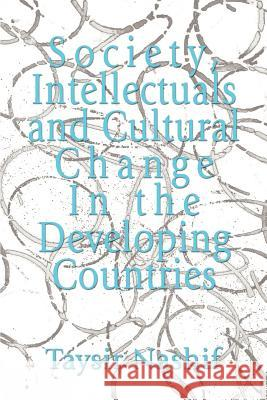 Society, Intellectuals and Cultural Change in the Developing Countries Taysir Nashif 9780595412433