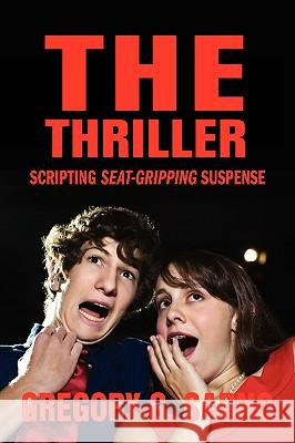 The Thriller: Scripting Seat-Gripping Suspense Gregory G. Sarno 9780595412860
