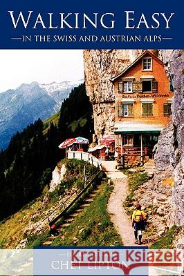 Walking Easy: In the Swiss and Austrian Alps Chet Lipton 9780595413300