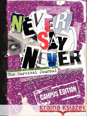 Never Say Never: The Survival Journal (Campus Edition) Lavonda M. Gollner 9780595413874
