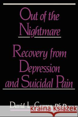Out of the Nightmare : Recovery from Depression and Suicidal Pain David L. Conroy 9780595414970