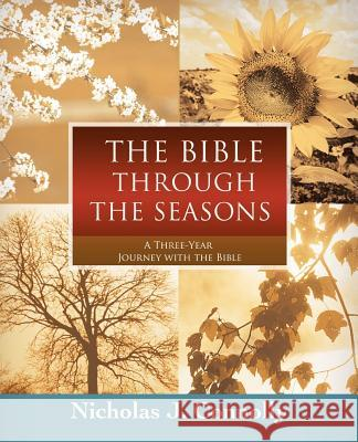The Bible Through the Seasons: A Three-Year Journey with the Bible Nicholas J. Connolly 9780595415038