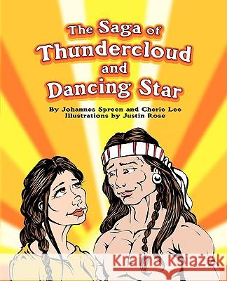 The Saga of Thundercloud and Dancing Star Johannes F. Spreen Cherie Lee 9780595415649