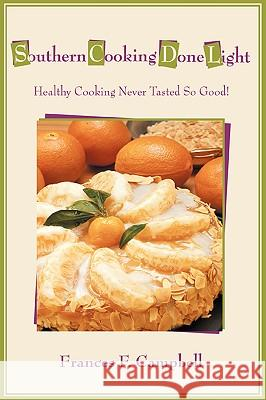 Southern Cooking Done Light: Healthy Cooking Never Tasted So Good! Frances F. Campbell 9780595415656