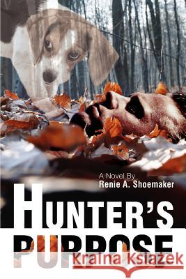 Hunter's Purpose Renie A. Shoemaker 9780595416516