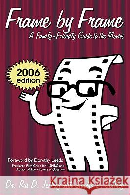 Frame by Frame: 2006-A Family-Friendly Guide to the Movies Rus D. Jeffrey Sandra L. Jeffrey 9780595419425