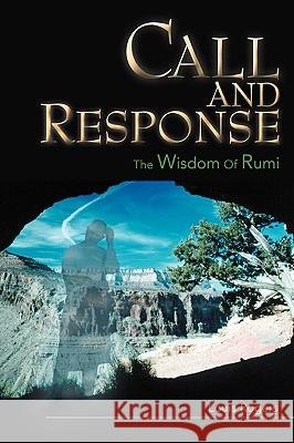 Call and Response: The Wisdom of Rumi Louis J. Rogers 9780595420445