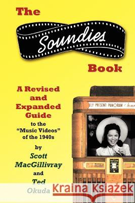 The Soundies Book : A Revised and Expanded Guide Scott Macgillivray Ted Okuda 9780595420605