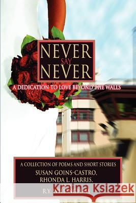 Never Say Never : A Dedication to Love Beyond the Walls Rhonda Harris 9780595421091