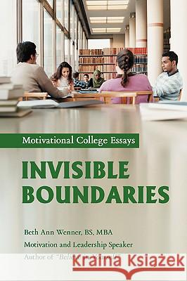 Invisible Boundaries: Motivational College Essays Beth Ann Wenner 9780595421749