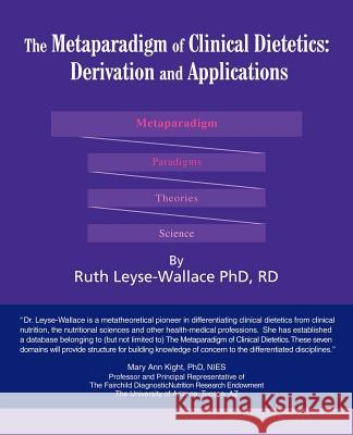 The Metaparadigm of Clinical Dietetics : Derivation and Applications Ruth Leyse-Wallace 9780595422050