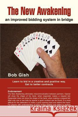 The New Awakening: An Improved Bidding System in Bridge Bob Gish 9780595425389