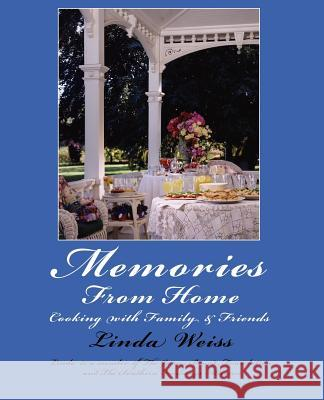 Memories from Home: Cooking with Family & Friends Linda Weiss 9780595427390