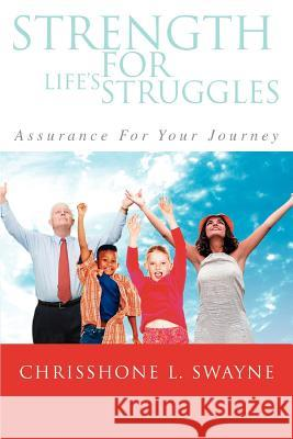 Strength for Life's Struggles: Assurance for Your Journey Chrisshone Swayne 9780595427710 iUniverse