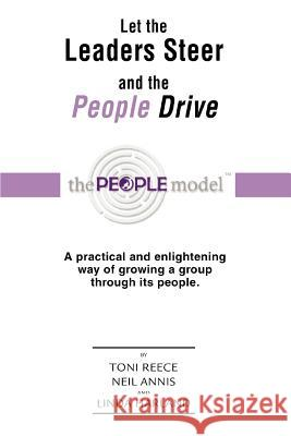 Let the Leaders Steer and the People Drive: Performance Coaching Through the People Modeltm Toni Reece 9780595428410