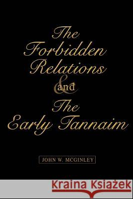 The Forbidden Relations and the Early Tannaim John W. McGinley 9780595428434