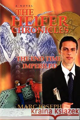 The Heifer Chronicles: The End Time Imperiled Marc Joseph 9780595429080