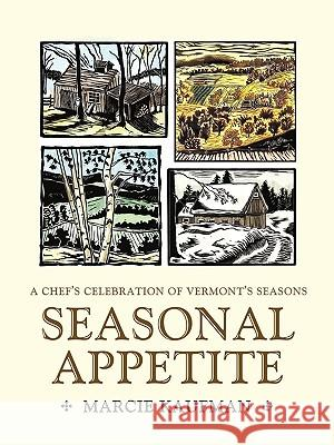 Seasonal Appetite: A Chef's Celebration of Vermont's Seasons Marcie Kaufman 9780595431212