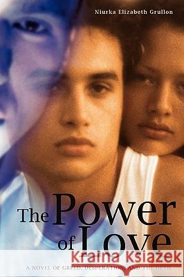 The Power of Love : A Novel of Greed, Desperation, and the Devil Niurka Elizabeth Grullon 9780595431595