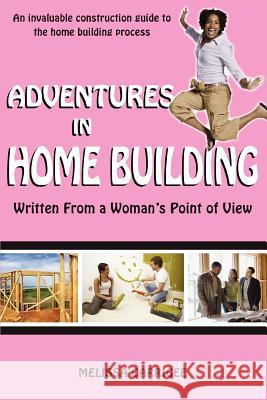 Adventures in Home Building: Written from a Woman's Point of View Melissa Carrigee 9780595432011