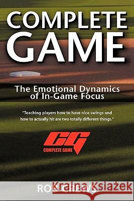 Complete Game: The Emotional Dynamics of In-Game Focus Rob Crews 9780595432363