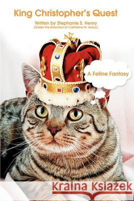 King Christopher's Quest: A Feline Fantasy Stephanie S. Henry 9780595432677