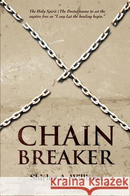 Chain Breaker Shirley A. Williams 9780595432936