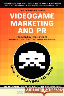 Videogame Marketing and PR : Vol. 1: Playing to Win Scott Steinberg 9780595433711