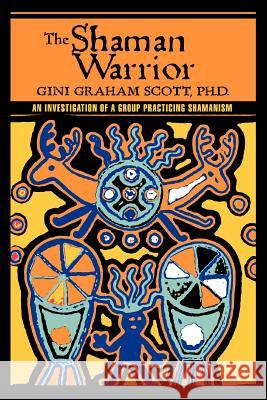 The Shaman Warrior : An Investigation of a Group Practicing Shamanism Gini Graham Scott 9780595433780