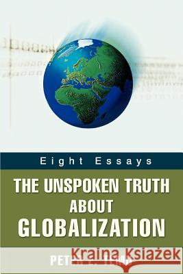 The Unspoken Truth about Globalization: Eight Essays Peter E. Temu 9780595433797