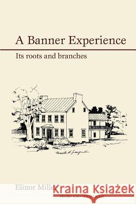 A Banner Experience: Its Roots and Branches Elinor Miller 9780595434152