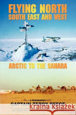 Flying North South East and West: Arctic to the Sahara Captain Terry Reece 9780595435722