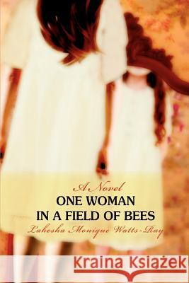 One Woman in a Field of Bees Lakesha Monique Watts-Ray 9780595436903
