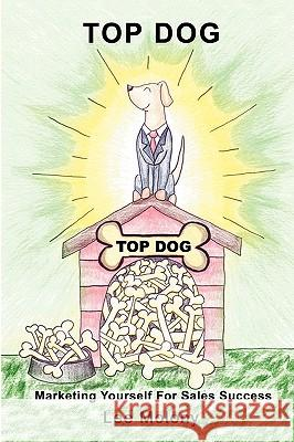 Top Dog : Marketing Yourself for Sales Success Lee Molony 9780595436934