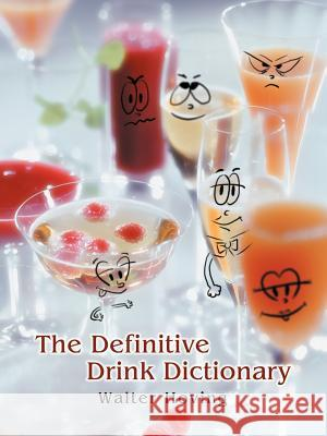 The Definitive Drink Dictionary Walter Hoving 9780595438334