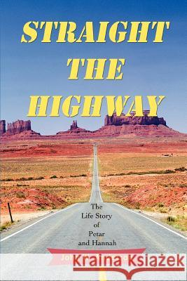 Straight the Highway: The Life Story of Petar and Hannah John W. Anderson 9780595438761