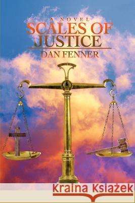Scales of Justice Dan A. Fenner 9780595439683