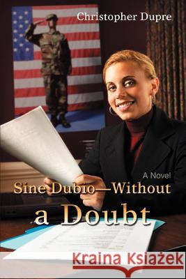 Sine Dubio-Without a Doubt Christopher Dupre 9780595441594