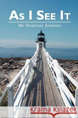 As I See It: My Spiritual Journey Gregory L. Branch 9780595442706