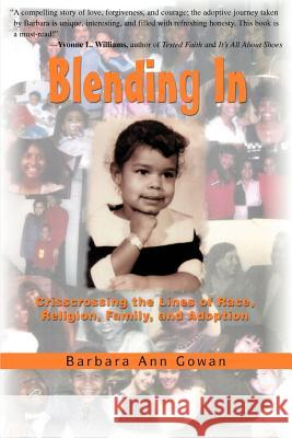 Blending In : Crisscrossing the Lines of Race, Religion, Family, and Adoption Barbara Ann Gowan 9780595443857
