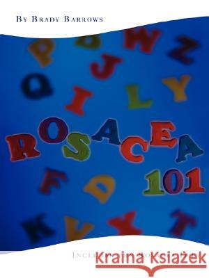 Rosacea 101 : Includes the Rosacea Diet Brady Barrows 9780595444267