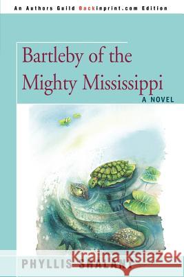 Bartleby of the Mighty Mississippi Phyllis Shalant 9780595444779