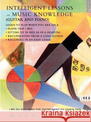 Intelligent Lessons of Music Knowledge : (Guitar and Piano) Mary Sewall 9780595445950