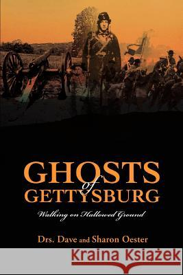 Ghosts of Gettysburg: Walking on Hallowed Ground Dave Oester Sharon Oester 9780595446841