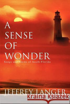 A Sense of Wonder: Songs and Poems of South Florida Jeffrey Langer 9780595447251