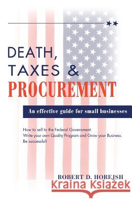 Death, Taxes & Procurement Robert D. Horejsh 9780595449217