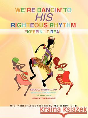 We're Dancin' to His Righteous Rhythmkeepin' It Real Ma M. DIV Ccpc Yevonne B. Cohen 9780595449934