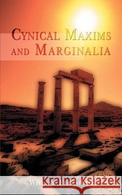 Cynical Maxims and Marginalia William Ferraiolo 9780595450923