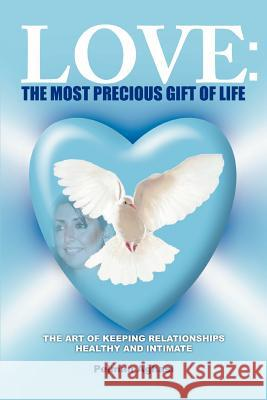 Love : The Most Precious Gift of Life: The Art of Keeping Relationships Healthy and Intimate Pejman Aghasi 9780595452552